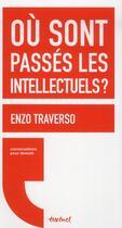 Couverture du livre « Où sont passés les intellectuels ? » de Enzo Traverso et Regis Meyran aux éditions Textuel