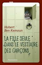 Couverture du livre « Émotion t.4 ; la fille seule dans le vestiaire des garçons » de Hubert Ben Kemoun aux éditions Flammarion