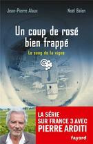 Couverture du livre « Le sang de la vigne t.23 ; un coup de rosé bien frappé » de Jean-Pierre Alaux et Noel Balen aux éditions Fayard