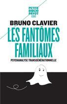 Couverture du livre « Les fantômes familiaux ; psychanalyse transgénérationnelle » de Bruno Clavier aux éditions Payot