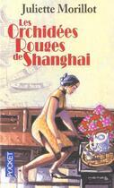 Couverture du livre « Les Orchidees Rouges De Shanghai » de Juliette Morillot aux éditions Pocket