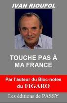 Couverture du livre « Touche pas à ma France » de Ivan Rioufol aux éditions De Passy