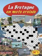 Couverture du livre « La Bretagne en mots croisés t.1 » de Thomas Yvon aux éditions Keltia Graphic