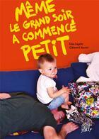 Couverture du livre « Même le grand soir a commencé petit » de Lisa Lugrin et Clement Xavier aux éditions Editions Flblb