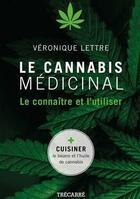 Couverture du livre « Le cannabis médicinal ; le connaître et l'utiliser » de Veronique Lettre aux éditions Trecarre