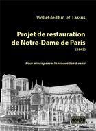 Couverture du livre « Projet de restauration de Notre-Dame de Paris » de Eugene Viollet-Le-Duc et Jean-Baptiste Antoine Lassus aux éditions Espaces & Signes