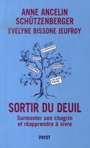 Couverture du livre « Sortir du deuil ; surmonter son chagrin et réapprendre à vivre » de Ancelin Schutzenberg aux éditions Payot
