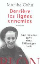 Couverture du livre « Derriere Les Lignes Ennemies ; Memoires ; Une Espionne Juive Dans L'Allemagne Nazie » de Marthe Cohn aux éditions Plon