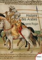 Couverture du livre « Histoire des arabes ; de 1500 a nos jours » de Eugene Rogan aux éditions Tempus/perrin