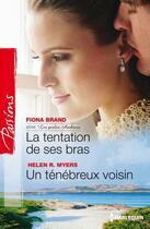 Couverture du livre « La tentation de ses bras ; un ténébreux voisin » de Helen R. Myers et Fiona Brand aux éditions Harlequin