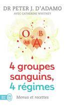 Couverture du livre « 4 groupes sanguins, 4 régimes ; menus et recettes » de Catherine Whitney et Peter J. D' Adamo aux éditions J'ai Lu