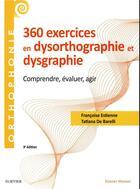Couverture du livre « 360 exercices en dysorthographie et dysgraphie ; comprendre, évaluer, agir (3e édition) » de Francoise Estienne aux éditions Elsevier-masson