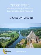 Couverture du livre « Terre d'eau ; histoire de l'Aquitaine des premiers temps à l'an mil » de Michel Datcharry aux éditions Voolume