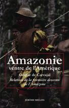 Couverture du livre « Amazonie, ventre de l'Amérique ; relation de la première descente de l'Amazone » de Gaspar De Carvajal aux éditions Millon