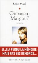 Couverture du livre « Ou vas-tu Margot ? » de Seve Mael aux éditions Blanche