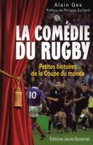 Couverture du livre « La comédie du rugby ; petites histoire de la Coupe du monde » de Alain Gex aux éditions Jacob-duvernet