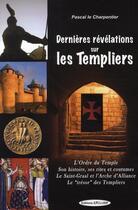 Couverture du livre « Dernières révélations sur les templiers » de Charpentier (Le) Pas aux éditions Exclusif