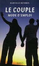 Couverture du livre « Le couple, mode d'emploi » de Harville Hendrix aux éditions Imago