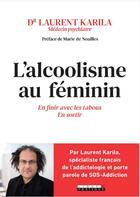Couverture du livre « L'alcoolisme au féminin ; en finir avec les tabous, s'en sortir » de Laurent Karila aux éditions Leduc.s