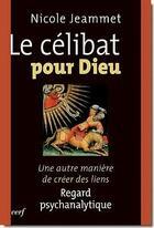 Couverture du livre « Le célibat pour Dieu ; une autre manière de créer des liens » de Nicole Jeammet aux éditions Cerf