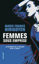 Couverture du livre « Femmes sous emprise ; les ressorts de la violence dans le couple » de Hirigoyen M-F. aux éditions Pocket