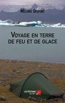 Couverture du livre « Voyage en terre de feu et de glace » de Melanie Delpont aux éditions Editions Du Net