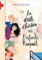 Couverture du livre « La drôle d'histoire des enfants Raspail » de Veronique Petit aux éditions Rageot