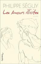 Couverture du livre « Les amours illicites » de Philippe Seguy aux éditions Pygmalion