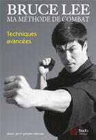 Couverture du livre « Bruce Lee ; ma méthode de combat ; techniques avancées » de Bruce Lee et Mitoshi Uyehara aux éditions Budo