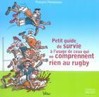Couverture du livre « Petit guide de survie à l'usage de ceux qui ne comprennent rien au rugby » de Francois Thomazeau aux éditions Pascal Petiot