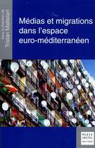 Couverture du livre « Médias et migrations dans l'espace euro-méditerranéen » de Tristan Mattelart aux éditions Mare & Martin