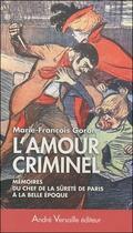 Couverture du livre « L'amour criminel ; mémoires du chef de la sûreté de Paris à la belle époque » de Marie-Francois Goron aux éditions Andre Versaille