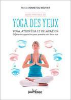 Couverture du livre « Yoga des yeux ; yoga, ayurvéda et relaxation : différentes approches pour prendre soin de sa vue » de Michel Lyonnet Du Moutier aux éditions Jouvence