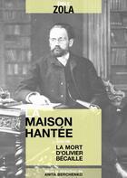 Couverture du livre « La maison hantée ; la mort d'Olivier Bécaille » de Émile Zola aux éditions Numeriklivres