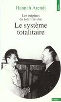 Couverture du livre « Systeme Totalitaire, Les Origines Du Totalitarisme, T. 3 (Le) » de Hannah Arendt aux éditions Points