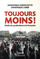Couverture du livre « Toujours moins ! ; déclin du syndicalisme à la française » de Dominique Labbe et Dominique Andolfatto aux éditions Gallimard