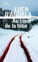 Couverture du livre « Au coeur de la folie » de Luca D'Andrea aux éditions Gallimard