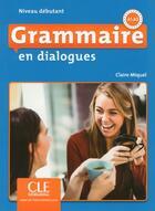 Couverture du livre « Grammaire en dialogues - niveau debutant + cd 2ed » de Claire Miquel aux éditions Cle International