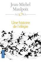 Couverture du livre « Une histoire de l'élégie » de Jean-Michel Maulpoix aux éditions Pocket