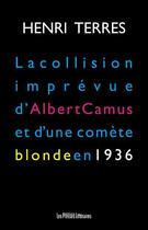 Couverture du livre « La collision imprévue d'Albert Camus et d'une comète blonde en 1936 » de Henri Terres aux éditions Presses Litteraires