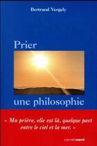 Couverture du livre « Prier une philosophie » de Bertrand Vergely aux éditions Carnets Nord