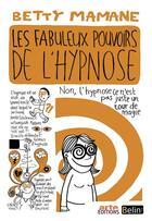 Couverture du livre « Les fabuleux pouvoirs de l'hypnose » de Betty Mamane aux éditions Belin