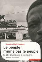 Couverture du livre « Le peuple n'aime pas le peuple ; la côte d'ivoire dans la guerre civile » de Kouakou Gbahi Kouakou aux éditions Gallimard