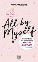 Couverture du livre « All by myself ; petit manuel pour rebondir après une rupture » de Audrey Merveille aux éditions J'ai Lu