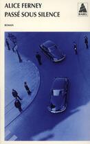 Couverture du livre « Passé sous silence » de Alice Ferney aux éditions Actes Sud