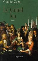 Couverture du livre « Le grand jeu » de Claude Cueni aux éditions Pygmalion