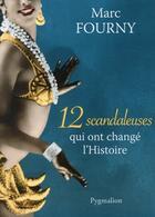 Couverture du livre « 12 scandaleuses qui ont changé l'histoire » de Marc Fourny aux éditions Pygmalion