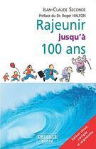 Couverture du livre « Rajeunir jusqu'à 100 ans » de Jean-Claude Seconde aux éditions Delville