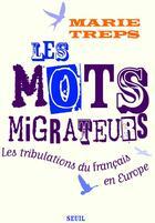 Couverture du livre « Les mots migrateurs. les tribulations du francais en europe » de Marie Treps aux éditions Seuil