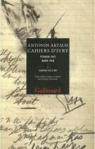 Couverture du livre « Cahiers d'Ivry (février 1947 - mars 1948) t.1 » de Antonin Artaud aux éditions Gallimard